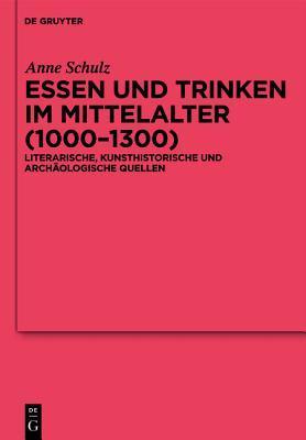 Essen Und Trinken Im Mittelalter (1000-1300): Literarische, Kunsthistorische Und Archaologische Quellen Anne Schulz