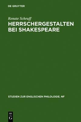 Herrschergestalten Bei Shakespeare: Untersucht VOR Dem Hintergrund Zeitgen Ssischer Vorstellungen Vom Herrscherideal  by  Renate Schruff