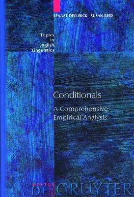 Conditionals: A Comprehensive Empirical Analysis (Topics In English Linguistics: , 37) Renaat Declerck