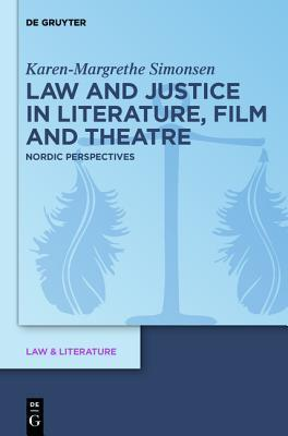 Law and Justice in Literature, Film and Theater: Nordic Perspectives  by  Karen-Margrethe Simonsen