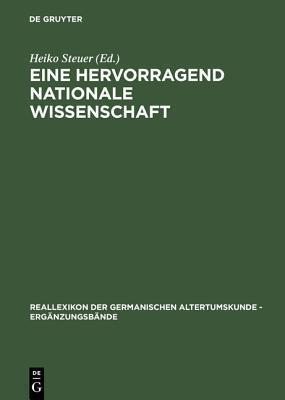 Eine Hervorragend Nationale Wissenschaft: Deutsche Prahistoriker Zwischen 1900 Und 1995 Heiko Steuer