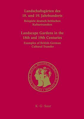 Landschaftsg Rten Des 18. Und 19. Jahrhunderts / Landscape Gardens in the 18th and 19th Centuries: Beispiele Deutsch-Britischen Kulturtransfers / Exam Franz Bosbach