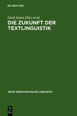Die Zukunft Der Textlinguistik: Traditionen, Transformationen, Trends  by  Gerd Antos