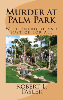 Murder at Palm Park: With Intrigue and Justice for All Robert L. Tasler