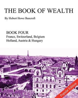 The Book of Wealth - Book Four: Popular Edition Hubert Howe Bancroft
