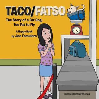 Taco/Fatso: The Story of a Fat Dog, Too Fat to Fly Joe Famularo