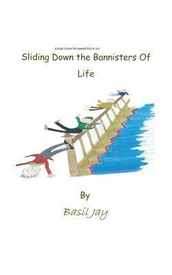 Sliding Down the Banisters of Life  by  Basil Jay