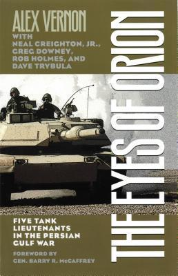 The Eyes of Orion: Five Tank Lieutenants in the Persian Gulf War Alex Vernon