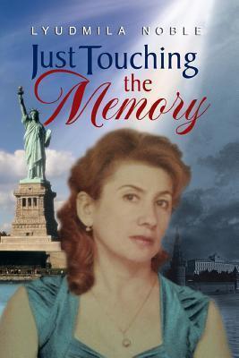 Just Touching the Memory Lyudmila Noble