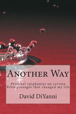 Another Way: Personal Epiphanies That Changed My Life  by  David DiYanni