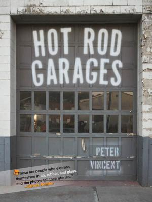 Hot Rod Garages  by  Peter Vincent