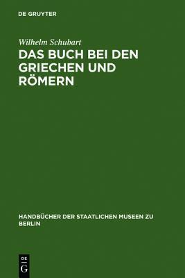 Das Buch Bei Den Griechen Und R Mern: Eine Studie Aus Der Berliner Papyrussammlung Wilhelm Schubart