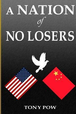 A Nation of No Losers: A Satire about Us and China  by  Mr Tony Pow