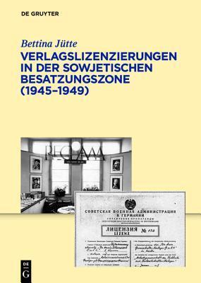 Verlagslizenzierungen in Der Sowjetischen Besatzungszone (1945-1949) Bettina Ja1/4tte