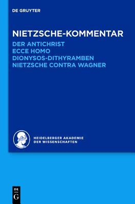 Nietzsche-Kommentar: Der Antichrist, Ecce Homo, Dionysos-Dithyramben Und Nietzsche Contra Wagner  by  Andreas Urs Sommer