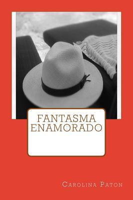 Fantasma Enamorado  by  Carolina Paton