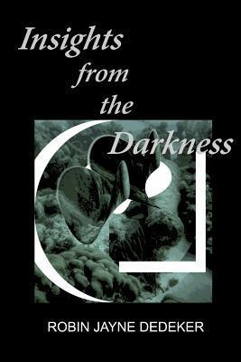 Insights from the Darkness  by  Robin Jayne Dedeker