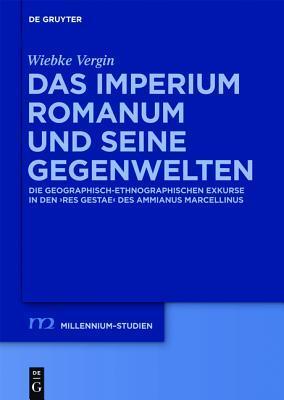 Das Imperium Romanum Und Seine Gegenwelten: Die Geographisch-Ethnographischen Exkurse in Den Res Gestae Des Ammianus Marcellinus  by  Wiebke Manzek