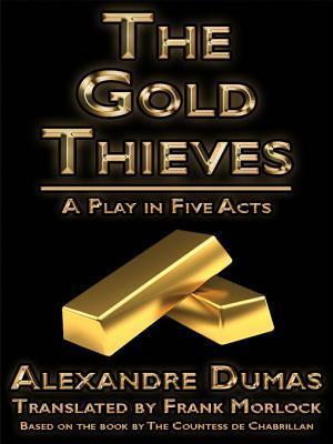 The Gold Thieves: A Play in Five Acts Alexandre Dumas