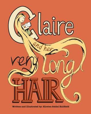 Claire and Her Very Long Hair  by  Kirsten Seidel Halffield