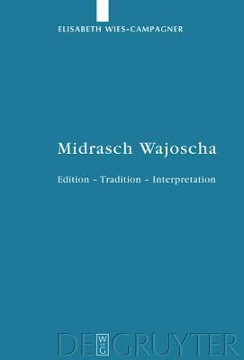 Midrasch Wajoscha: Edition - Tradition - Interpretation Elisabeth Wies-Campagner