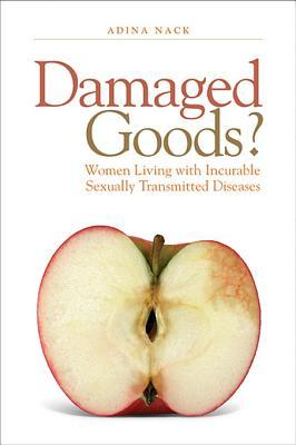 Damaged Goods? Women Living with Incurable Sexually Transmitted Diseases Adina Nack