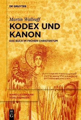 Kodex Und Kanon: Das Buch Im Fruhen Christentum  by  Martin Wallraff
