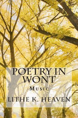 Poetry in Wont: Music  by  Lithe K. Heaven