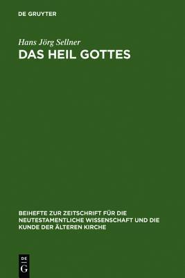 Das Heil Gottes: Studien Zur Soteriologie Des Lukanischen Doppelwerks  by  Hans Jörg Sellner