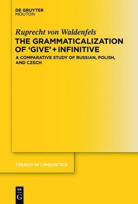 The Grammaticalization of Give + Infinitive: A Comparative Study of Russian, Polish, and Czech Ruprecht Waldenfels