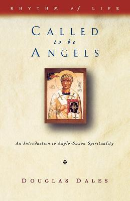 Called To Be Angels: An Introduction To Anglo Saxon Spirituality  by  Douglas Dales