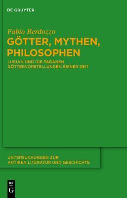 G Tter, Mythen, Philosophen: Lukian Und Die Paganen G Ttervorstellungen Seiner Zeit Fabio Berdozzo