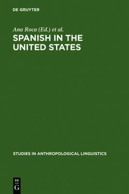 Spanish In The United States: Linguistic Contact And Diversity Ana Roca