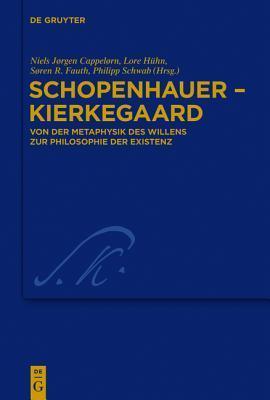 Schopenhauer - Kierkegaard: Von Der Metaphysik Des Willens Zur Philosophie Der Existenz Niels Jørgen Cappelørn