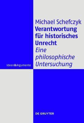 Verantwortung F R Historisches Unrecht: Eine Philosophische Untersuchung Michael Schefczyk
