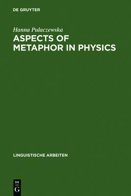 Aspects of Metaphor in Physics: Examples and Case Studies  by  Hanna Pulaczewska