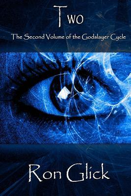 Two (The Godslayer cycle, #2)  by  Ron Glick