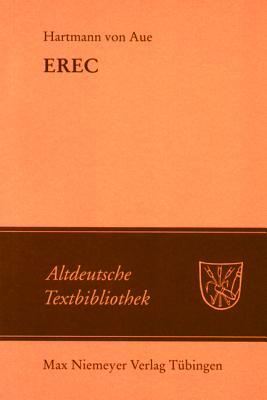 Erec: Mit Einem Abdruck Der Neuen Wolffenbutteler Und Zwettler Erec-Fragmente  by  Hartmann Von Aue