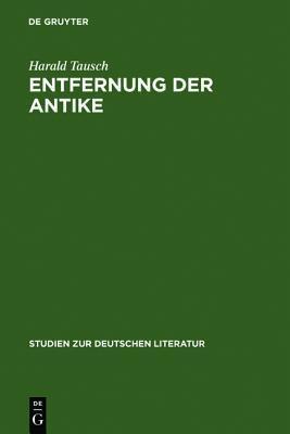 Entfernung Der Antike: Carl Ludwig Fernow Im Kontext Der Kunsttheorie Um 1800  by  Harald Tausch