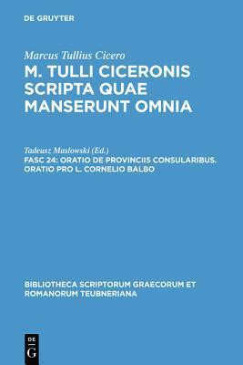 Scripta Quae Manserunt Omnia Fasc. 24: Oratio de Provinciis Consularibus, Oratio pro L. Cornelio Balbo (Bibliotheca Scriptorum Graecorum et Romanorum Teubneriana)  by  Marcus Tullius Cicero