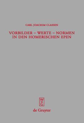 Vorbilder - Werte - Normen in Den Homerischen Epen  by  Carl Joachim Classen