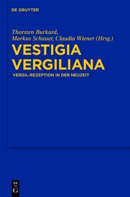 Vestigia Vergiliana: Vergil-Rezeption in Der Neuzeit Thorsten Burkard