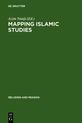 Mapping Islamic Studies: Genealogy, Continuity and Change  by  Azim Nanji