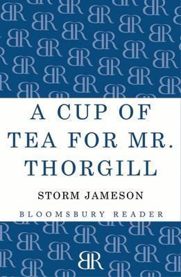 A Cup of Tea for Mr. Thorgill  by  Storm Jameson