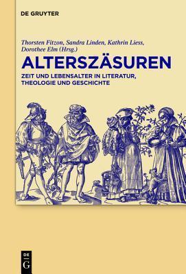 Alterszasuren: Zeit Und Lebensalter in Literatur, Theologie Und Geschichte  by  Thorsten Fitzon