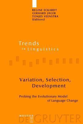 Variation, Selection, Development: Probing the Evolutionary Model of Language Change  by  Regine Eckardt