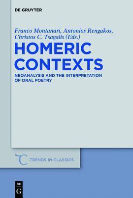 Homeric Contexts: Neoanalysis and the Interpretation of Oral Poetry  by  Franco Montanari