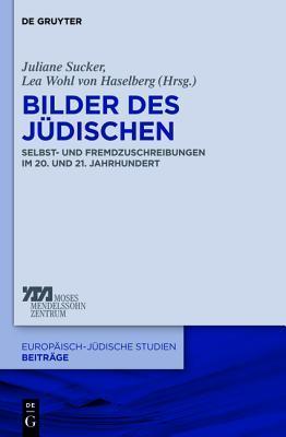 Bilder Des Judischen: Selbst- Und Fremdzuschreibungen Im 20. Und 21. Jahrhundert  by  Juliane Sucker