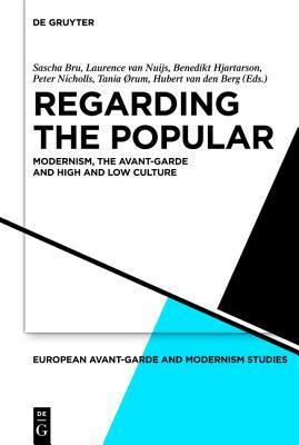 Regarding the Popular: Modernism, the Avant-Garde and High and Low Culture Sascha Bru