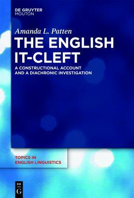 The English It-Cleft: A Constructional Account and a Diachronic Investigation  by  Amanda Patten